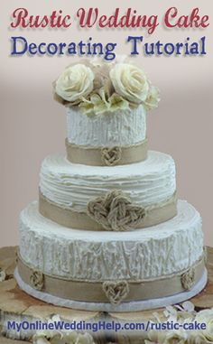 Rustic-Chic Wedding Cake decorating tutorial-the ribbon around base of tiers and leaves on roses are burlap. Hearts are made from small diameter rope (Tip: back everything with wax paper to avoid contact with icing)  #MyOnlineWeddingHelp