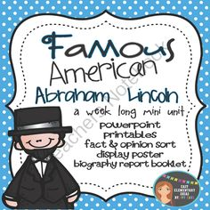 Famous American- Abraham Lincoln Mini Unit PowerPoint & Printables from Ivy Taul on TeachersNotebook.com -  (70 pages)  - This is a week long unit on Famous American Abraham Lincoln. Perfect addition to Presidents' Day activities! Unit covers Abraham Lincoln as the 16th President of the United States, leadership during the Civil War, issuer of the Emancipation Proclamat