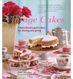 Vintage Cakes: More Than 90 Heirloom Recipes for Tremendously Good Cakes by Jane Brocket