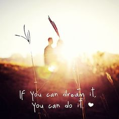 if you can dream it, you can do it - quote - quotes