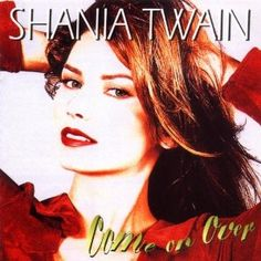 Song: From This Moment On  Artist: Shania Twain  Album: Come on Over