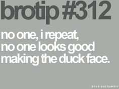 Girls: STOP making the duck face in your pictures!!! You look stupid