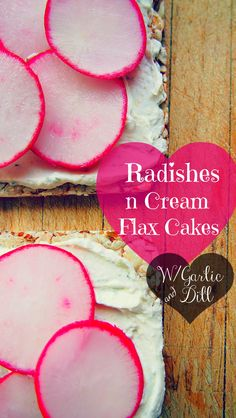 Radishes N Cream Flax Cakes With Garlic & Dill, Only 94 Calories!