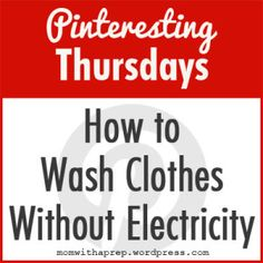 How to Wash Clothes Without Electricity - Mom with a Prep Blog - if you were in an emergency situation with no electricity, how could you wash your clothes without your washing machine?  http://momwithaprep.wordpress.com/2013/05/23/how-to-wash-clothes-without-electricity/
