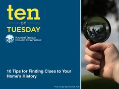10-on-tuesday-10-tips-for-finding-clues-to-your-homes-history by PreservationNation via Slideshare