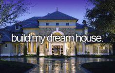 bucket list- build my dream house
