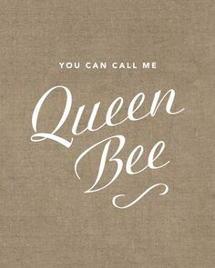 you can call me queen bee