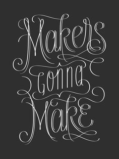 Makers Gonna Make #Graphic #Design #Designer #Quotes #Poster #Inspiration #Typography #Lettering #Chalkboard