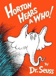 Horton Hears a Who! - AU Juvenile - PZ8.3 .G276 Hw - Check for availability @ http://library.ashland.edu/search~S0/c?SEARCH=pz8.3.g276+hw