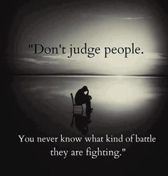 """""""Don't judge people…"""" ~ anon"""