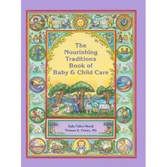 The Nourishing Traditions Book of Baby & Child Care: Sally Fallon Morell, Thomas S. Cowan: 9780982338315: Amazon.com: Books