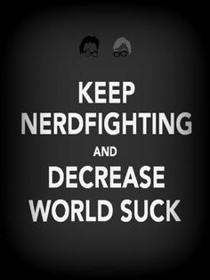 I am nerd. Nerdfigters! We're fighting nerds, we're no longer just using our words (although, by and large, we are really articulate)