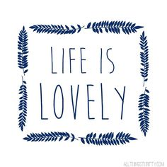"""Free printable """"Life is Lovely"""""""