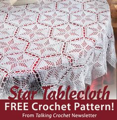 Enjoy a FREE download for this Star Tablecloth crochet pattern, courtesy of the Talking Crochet newsletter. Sign up for the newsletter here: www.AnniesNewsletters.com. Click the image or click here to download the pattern: http://www.crochet-world.com/newsletters.php?mode=article&article_id=4098
