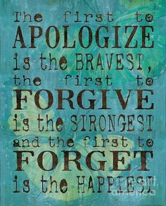 Apologize, forgive, forget <3