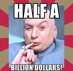 Half a billllion dollars! As cool as Dr. Evil sounds saying that, he'd be cutting you $50 million short! #Powerball jackpot at $550,000,000!