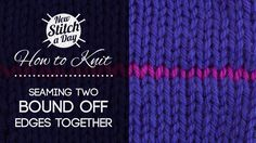 How to Knit: Seaming Two Bind Off Edges Together