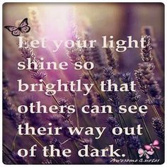 Let your light shine so brightly that others can see their way out of the dark | Inspirational Quotes
