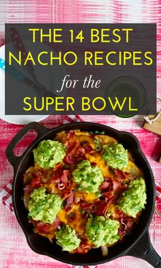 14 Super Bowl Nacho Recipes Because You Need Energy To Yell At The TV