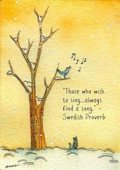"""Those who wish to sing... always find a song."" ~ Swedish Proverb happy thoughts, song, swedish proverb, sing, happiness, finding neverland, birds, quot, art music"