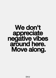 Move along negative vibes...