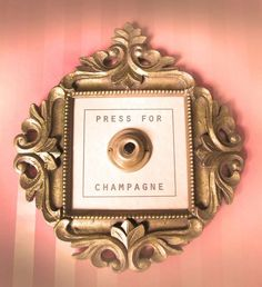 press for champagne.  For my bedroom.