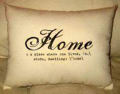 """Home is where the pillow is! Use your favorite definition for """"Home"""" on a pillow or other decor. http://dictionary.reference.com/browse/home"""