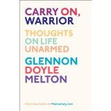 Carry On, Warrior: Thoughts on Life Unarmed (April 2, 2013)