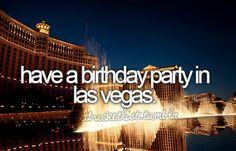 Have a birthday party in Las Vegas...yeah we are!