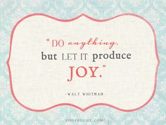 Find joy in the everyday. quot