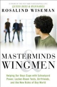 The Secret World of...Boys? The scoop on Rosalind Wiseman's new book on parenting boys.