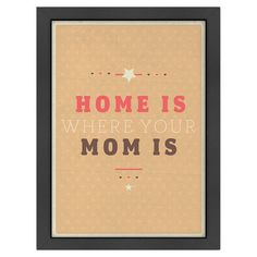 Where Mom Is Framed Art Print