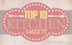 Another top 10 Kitchen Gadgets...love all the great ideas