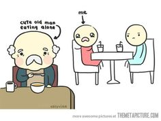Every time I'm eating out…