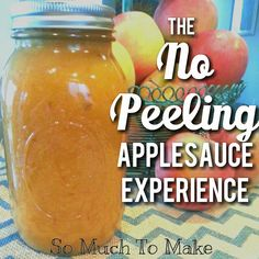 So Much To Make: The No Peeling Applesauce Experience