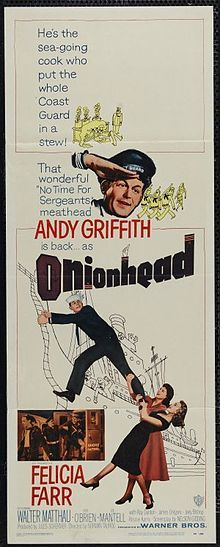 """Onionhead is a 1958 comedy-drama film set on a U.S. Coast Guard ship during World War II, starring Andy Griffith and featuring Felicia Farr, Walter Matthau, Erin O'Brien, James Gregory, """"Rat Pack"""" comedian Joey Bishop, and Claude Akins.[1] It was directed by Norman Taurog and was written by Nelson Gidding and Weldon Hill from Hill's novel. """"Weldon Hill"""" was the pseudonym of William R. Scott, a native Oklahoman who based the novel on his own World War II service in the Coast Guard."""