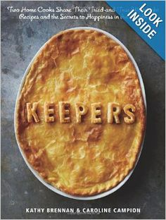 Keepers: Two Home Cooks Share Their Tried-and-True Weeknight Recipes and the Secrets to Happiness in the Kitchen: Kathy Brennan, Caroline Ca...