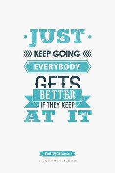 """Typographic Quote [2/10] """"Just keep going. Everybody gets better if they keep at it."""" — Ted Williams"""