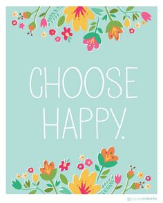 choos happi, life, picture quotes, choose happiness, inspir, thought, word, spring printabl, live