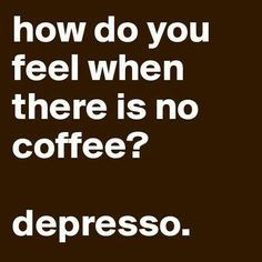 #smileoftheday #depresso #coffeehumor