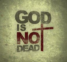 My God's not dead/ He's surely alive/ And He's living on the inside/ Roaring like a lion/