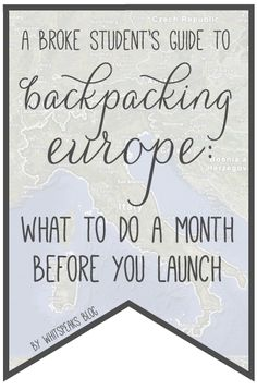 Backpacking Through Europe - what to do a month before leaving.