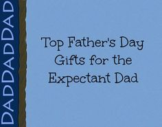Top Father's Day Gifts for Expectant Dads