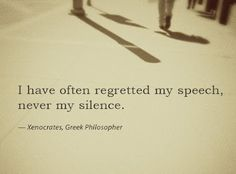 I have often regretted my speech, never my silence.  #Silence #Philosophy #Speech #picturequotes  #Xenocrates  View more #quotes on http://quotes-lover.com