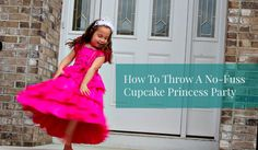 – Such easy ideas! – How To Throw A No-Fuss And Fab Cupcake Princess Party!