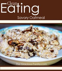 Clean Eating Savory Oatmeal. Tastes like risotto! #cleaneatingrecipes #cleaneating #eatclean #oatmeal #oatmealrecipes
