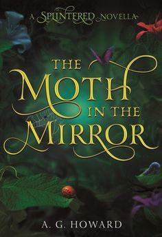 brows book, mirrors, mirror splinter, 2014 book, ag howard, read, bookworm, moth, book cover