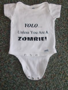 YOLO.... Unless You are a Zombie baby