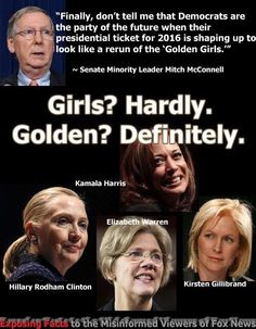 This quote alone says more about the misogynist GOP then it ever does about the women it is about. It shows how truly scared they are..they know they are losing and the closer it gets to 2016 the worst of the worst is going to start coming out of their mouths about the democratic women candidates. They are just getting started and I don't know about yall..but I say bring it. They will only do themselves in more because they can't go down with dignity.