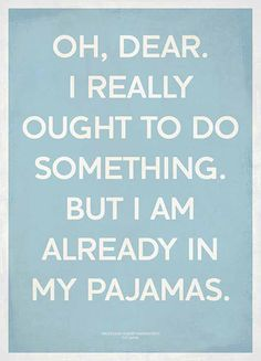 Yep, except, some days I don't take them off!